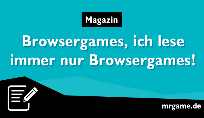 Browsergames, Browsergames, ich lese immer nur Browsergames